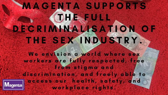 Magenta supports the full decriminalisation of the sex industry. (1)